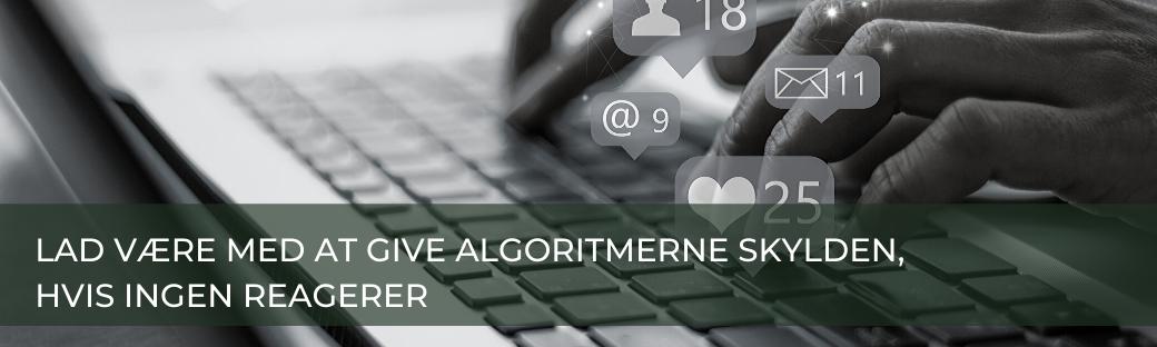Lad være med at give algoritmerne skylden for manglende rækkevidde